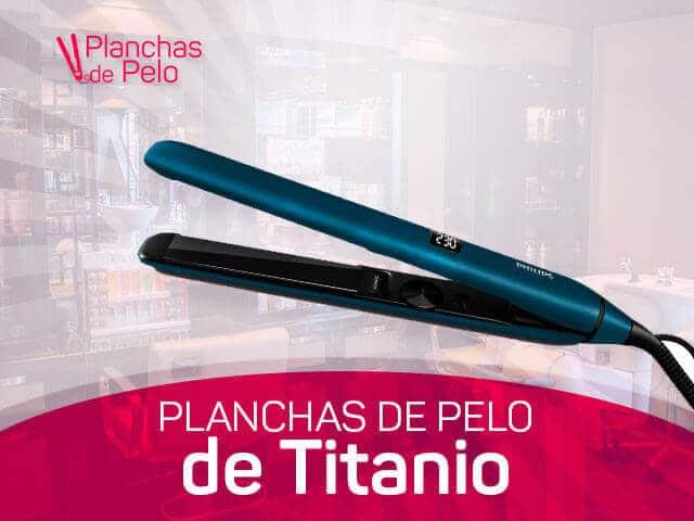 mejores planchas para el cabello de titanio